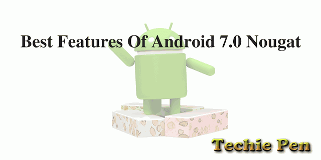 Best Features Of Android 7.0 Nougat