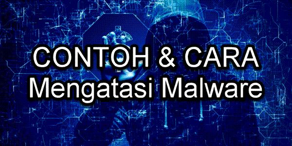 Contoh dan Cara Mengatasi Malware paling tepat