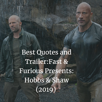 Best Quotes and Trailer:Fast & Furious Presents: Hobbs & Shaw (2019)