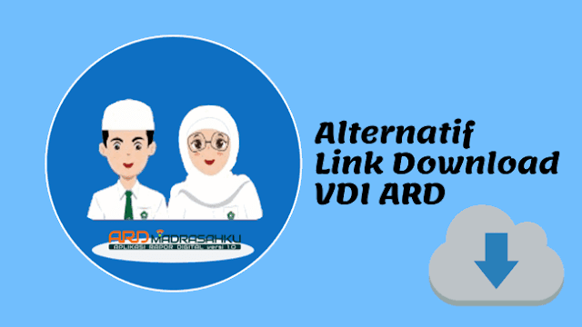 Link Donwload Alternatif VDI Aplikasi Raport Digital ( ARD ) Versi 5 Juli 2019