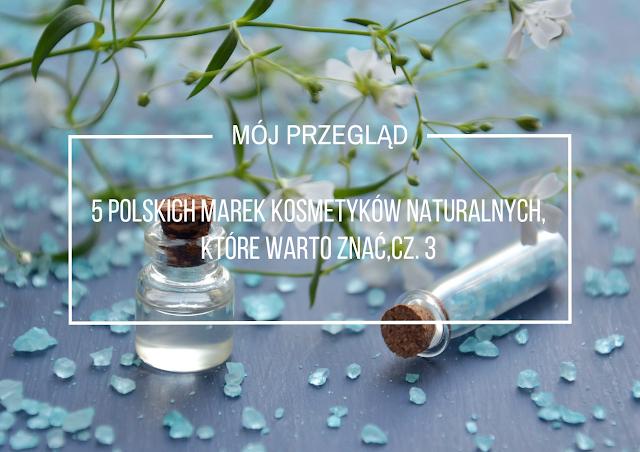 5 polskich marek kosmetyków, które warto znać, cz. 3