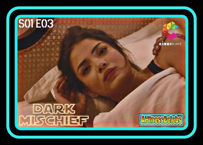Dark Mischief (2021) - Cine7 Hindi Hot Web Series (S01E03)