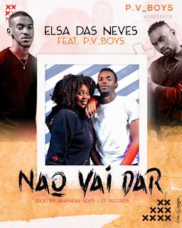 BAIXAR MP3 | Elsa Das Neves feat. P.v_Boys - Não Vai Dar | 2020
