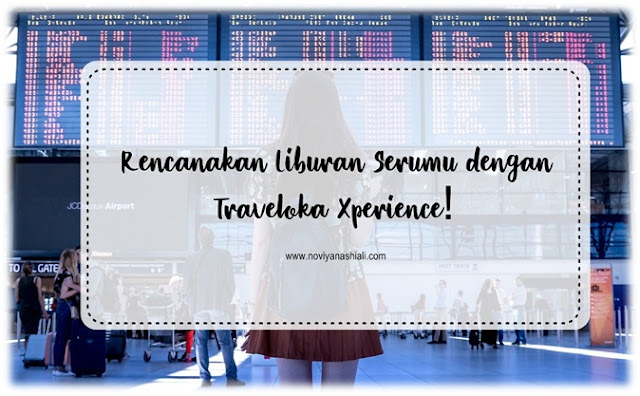 Liburan Seru dengan Traveloka Xperience