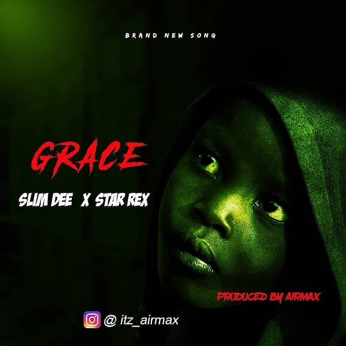[Music] Slim Dee ft Star Rex - Grace (prod. Airmax)