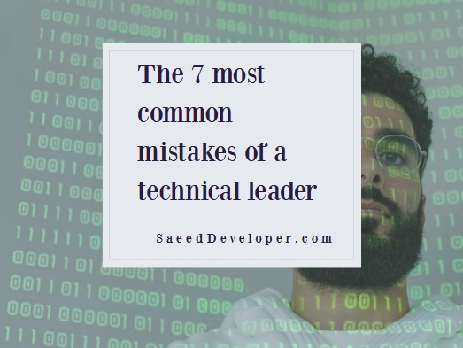 The 7 most common mistakes of a technical leader
