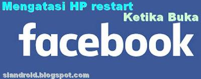 ponsel restart ketika buka aplikasi FB