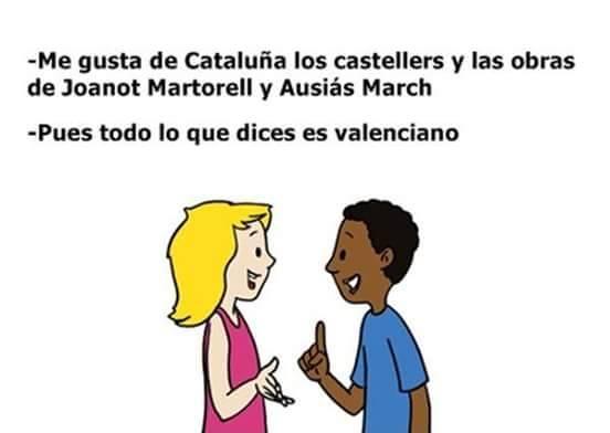 - M´agrade de Catalunya los castellers y les obres de Joanot Martorell y Ausiàs March.   - Pos tot lo que dius es valensiá