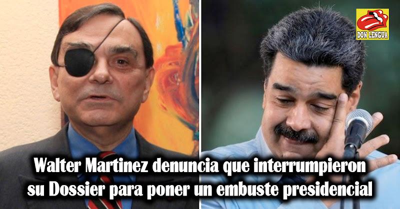 Walter Martinez denuncia que interrumpieron su Dossier para poner un embuste presidencial