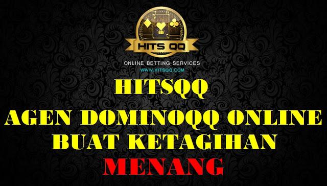 HitsQQ Agen DominoQQ Online Buat Ketagihan Menang