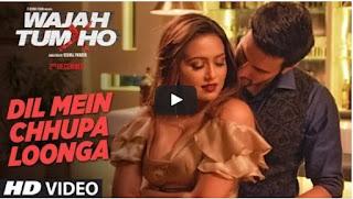 Video- Dil Mein Chhupa Loonga - wajah tum ho - Gurmeet,sana