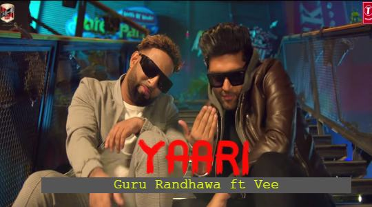 Yaari Song Lyrics in English - Guru Randhawa ft Vee