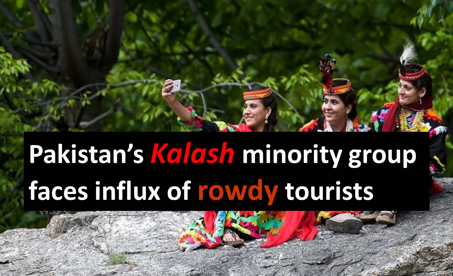 Pakistan's #Kalash minority group faces influx of rowdy tourists