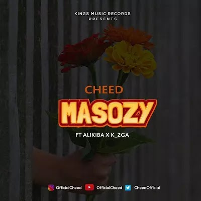 Download Mp3 | Cheed ft K-2ga & Alikiba - Masozy