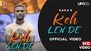 Keh Len De ( Kaka ) | Latest Punjabi Song 2020 lyrics