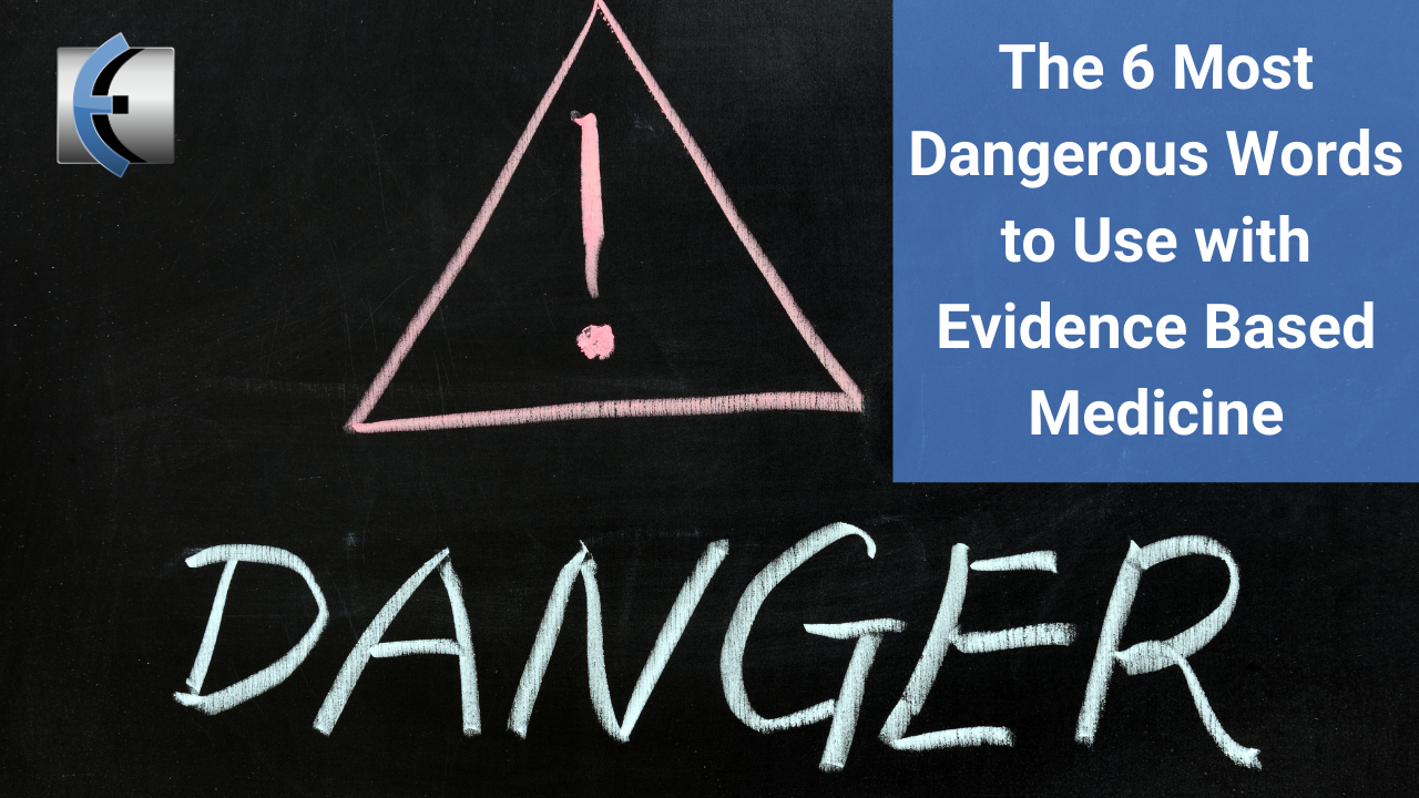 The 6 Most Dangerous Words to Use with Evidence Based Medicine - themanualtherapist.com