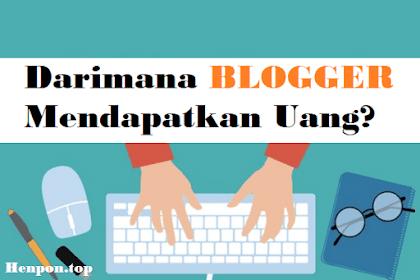 Darimana Blogger Mendapatkan Uang? Ini Penjelasannya