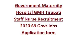 Government Maternity Hospital GMH Tirupati Staff Nurse Recruitment 2020 69 Govt Jobs Application form