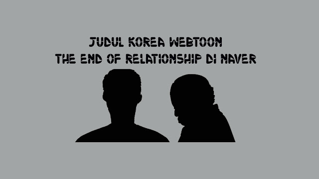 Judul Korea Webtoon The End Of Relationship di Naver