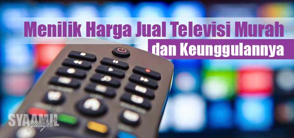 Menilik Harga Jual Televisi Murah dan Keunggulannya