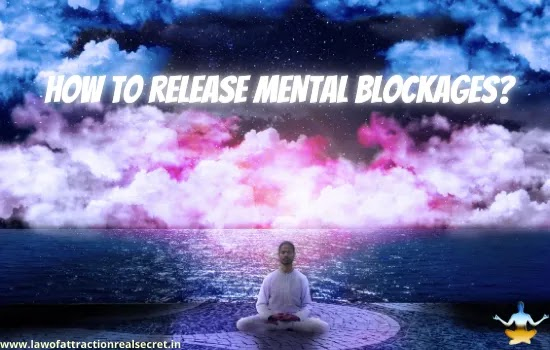 HOW TO RELEASE MENTAL BLOCKAGES,how to use law of attraction,law of attraction exercises, law of attraction for relationship, does the law of attraction work, the law of attraction meaning, law of attraction exercises,law of attraction tips,law of attraction is true,does the law of attraction work,how to apply the law of attraction,the universal law of attraction,law of attraction success story,bible law of attraction,law of attraction and manifestation, how do law of attraction work,Positive affirmations