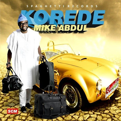 Music: Korede – Mike Abdul
