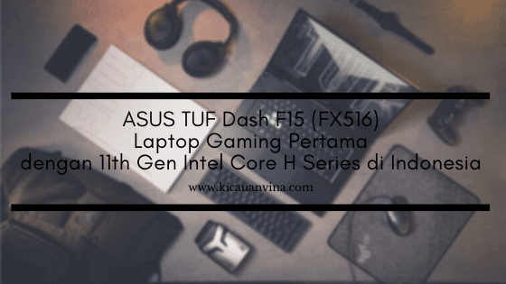 ASUS TUF Dash F15 (FX516), Laptop Gaming Pertama dengan 11th Gen Intel Core H Series di Indonesia