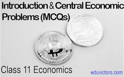 Class 11 Economics - Introduction and Central Economic Problems (MCQs)(#class11Economics)(#eduvictors)(#cbsenotes)