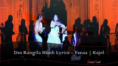 Des-Rangila-Hindi-Lyrics-Fanaa
