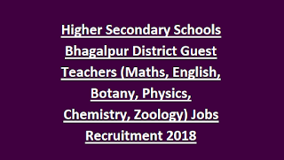 Higher Secondary Schools Bhagalpur District Guest Teachers (Maths, English, Botany, Physics, Chemistry, Zoology) Jobs Recruitment 2018