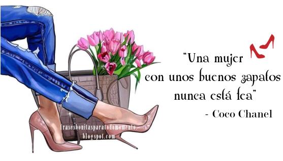 Frases de Coco Chanel, Lindas Frases De Zapatos, Tarjetas con Frases, Frases de Moda y Estilo, Frases de diseñadores famosos, Así somos las mujeres, Frases de Autoestima,