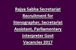 Rajya Sabha Secretariat Recruitment for Stenographer, Secretariat Assistant, Parliamentary Interpreter Govt Vacancies 2017