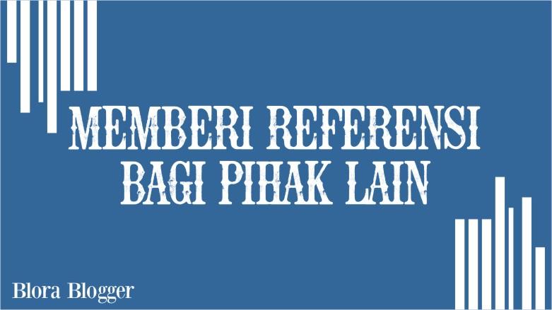 blora-blogger-analisa-berita-manfaat-blogging-Memberi-Referensi-Bagi-Pihak-Lain-heri-ireng