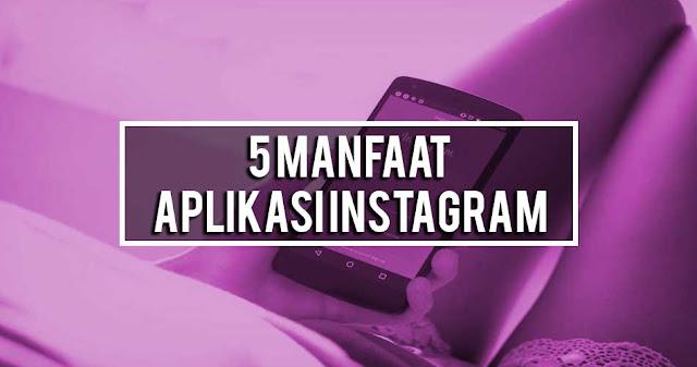 5 Manfaat Aplikasi Instagram