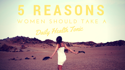 5 Reasons Women Should Take a Daily Health Tonic