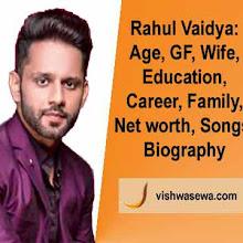 Rahul Vaidya:  Biography in hindi, Age, Education, Wife, Gf, Height, Family