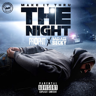Make It Thru The Night, Prophit, Bad Azz Becky, Dirty Works Entertainment, New Music Alert, New Hip Hop Music, HIP HOP EVERYTHING, indie hotspot, Team Bigga Rankin, Promo Vatican,