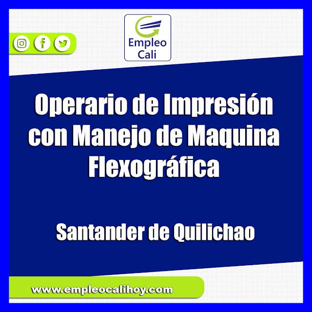 Empleo en Santander de Quilichao hoy como OPERARIO DE IMPRESION