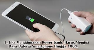 Jika Menggunakan Power bank, Harus Mengisi Daya Baterai Smartphone Hingga 100%
