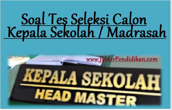 Contoh Soal Tes Seleksi Calon Kepala Sekolah / Madrasah