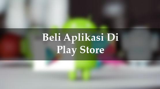 beli aplikasi berbayar di play store