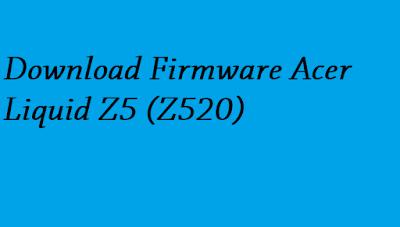 Download Firmware Acer Liquid Z5 (Z520)