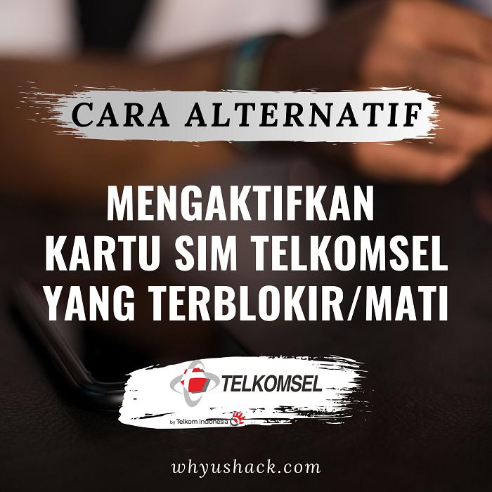Cara Alternatif Mengaktifkan Kartu Telkomsel Terblokir atau Mati