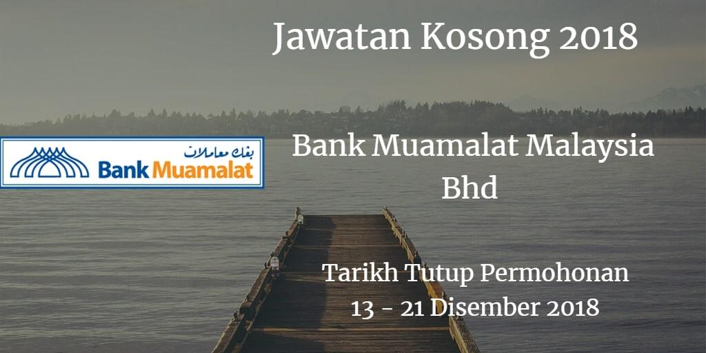 Jawatan Kosong Bank Muamalat Malaysia Bhd 13 - 21 Disember 2018