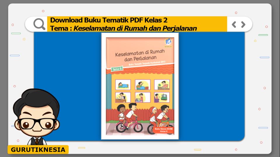 download buku tematik kelas 2 tema keselamatan di rumah dan perjalanan
