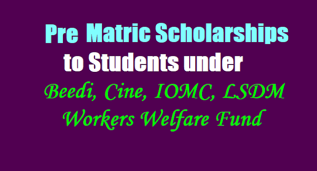 Pre Matric Scholarships to Students under Beedi,Cine,IOMC,LSDM Workers Welfare Fund