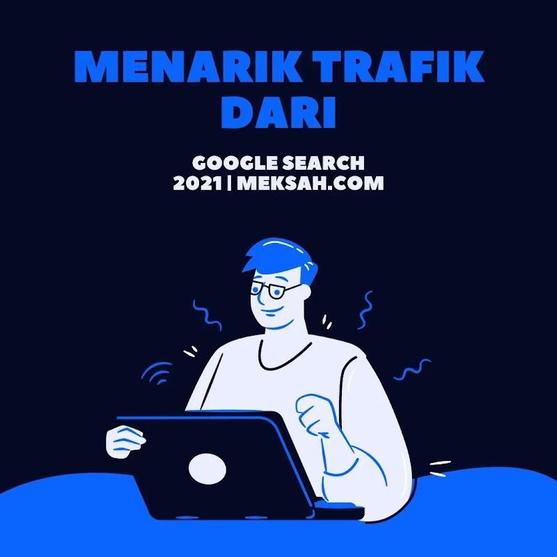 Blogspot 2021 menarik trafik yang cepat dari Google Search | Meksah.com |