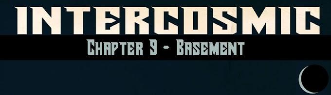 Intercosmic - Chapter 9 - Basement