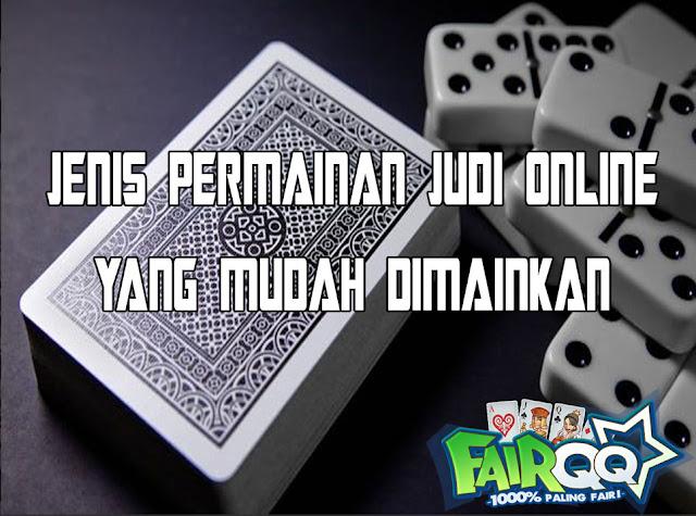 Jenis Permainan Judi Online Yang Mudah Dimainkan