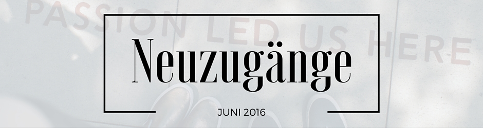 Neuzugaenge Juni 2016   www.book-a-loo.blogspot.de